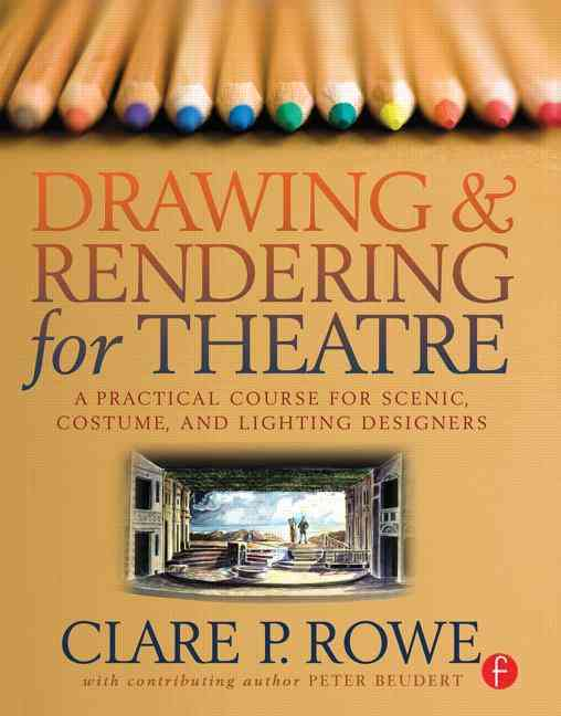 Drawing & Rendering for Theatre By Rowe, Clare P.